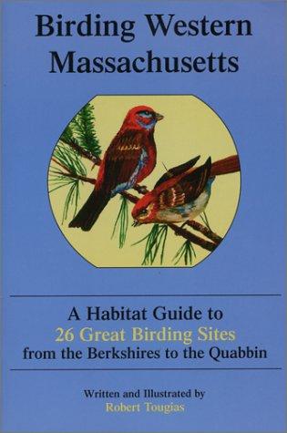 9781889787084: Birding Western Massachusetts: A Habitat Guide to 26 Great Birding Sites from the Berkshires to the Quabbin