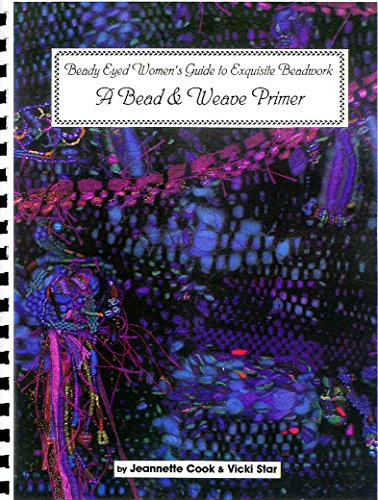 9781889789033: Bead and Weave Primer (Beady-Eyed Women's Guides to Exquisite Beadwork)