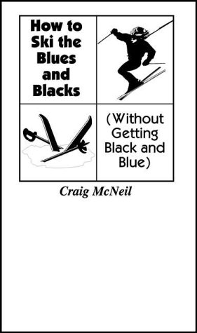 9781889796086: How to Ski the Blues and Blacks (Without Getting Black and Blue)