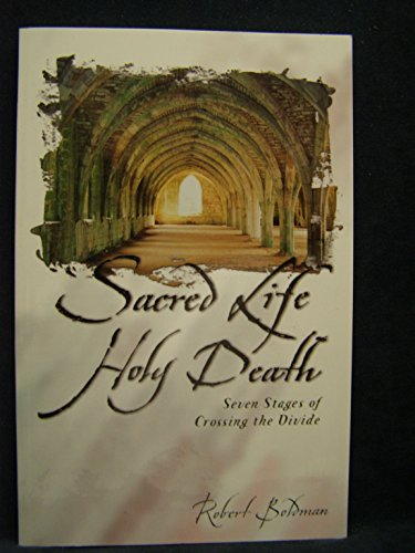 9781889797229: Sacred Life Holy Death : Seven Stages of Crossing the Divide