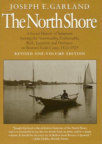 The North Shore; A Social History of Summers Among the Noteworthy, Fashionable, Rich, Eccentric a...