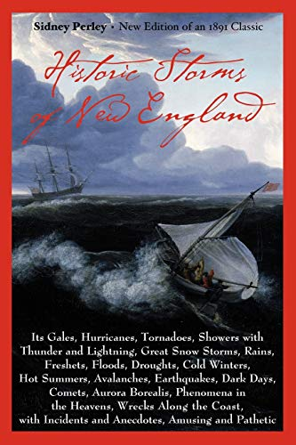 Historic Storms of New England : Its: Sidney Perley