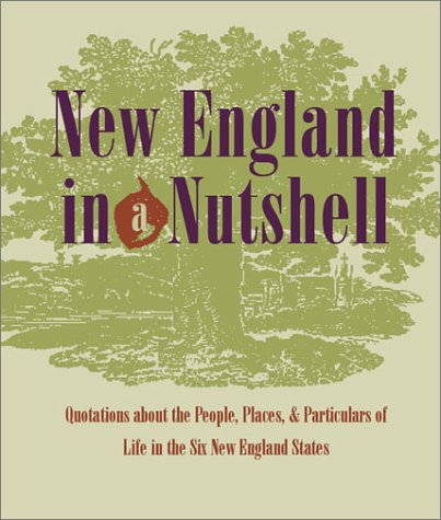 9781889833453: New England in a Nutshell: Quotations about the People, Places, & Particulars of Life in the Six New England States