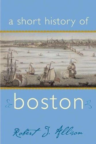 A Short History of Boston [Signed]: Allison, Robert J.