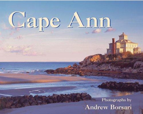 Cape Ann: Photographs by Andrew Borsari (Regional Photos): Borsari, Andrew