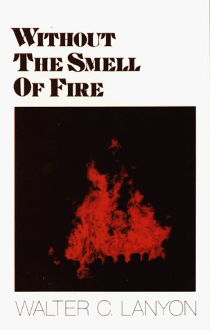 Without the Smell of Fire: Lanyon, Walter C.