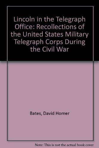 Lincoln in the Telegraph Office: Recollections of: David Homer Bates