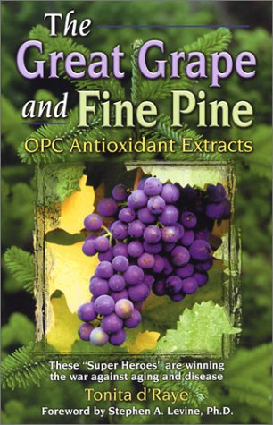 9781889887074: The Great Grape and Fine Pine, OPC Antioxidant Extracts, 3rd Edition