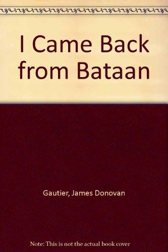I Came Back from Bataan: Sergeant James Donovan Gautier Jr., Robert L. Whitmore