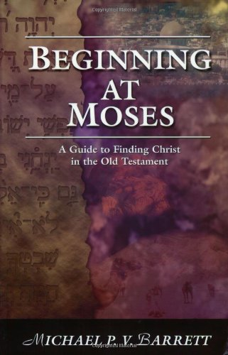 9781889893396: Beginning at Moses: A Guide to Finding Christ in the Old Testament
