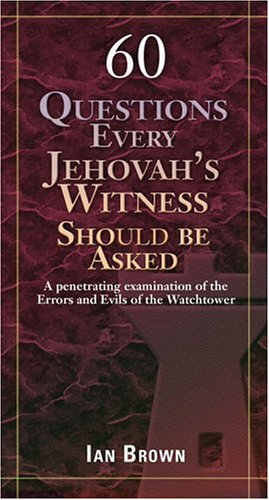 9781889893860: Sixty Questions Every Jehovah's Witness Should Be Asked: A Penetrating Examination of the Errors and Evils of the Watchtower