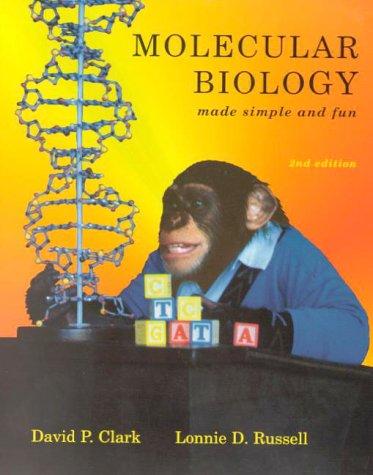 Molecular Biology Made Simple and Fun: David P. Clark,