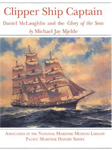9781889901046: Clipper Ship Captain: Daniel McLaughlin and the Glory of the Seas (Pacific Maritime History Series)