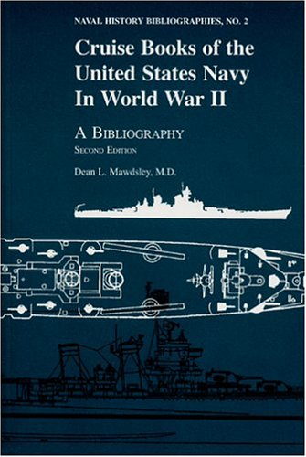 Cruise Books of the United States Navy in World War II A Bibliography: Mawdsley, Dean L.