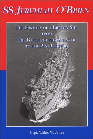 9781889901336: SS Jeremiah O'Brien: The History of a Liberty Ship From the Battle of the Atlantic to the 21st Century