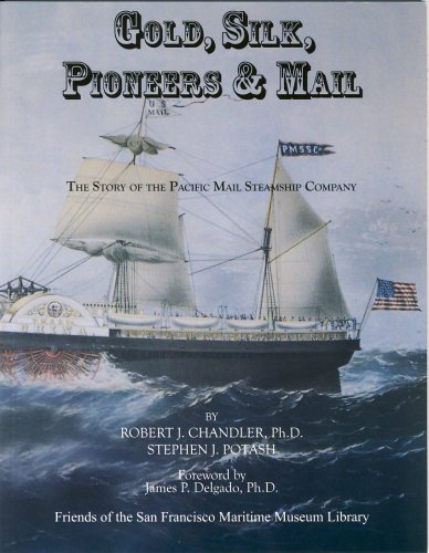 Gold, Silk, Pioneers and Mail: The Story of the Pacific Mail Steamship Company