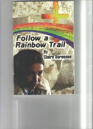 Follow a Rainbow Trail: An Historical Novel: Sorensen, Claire