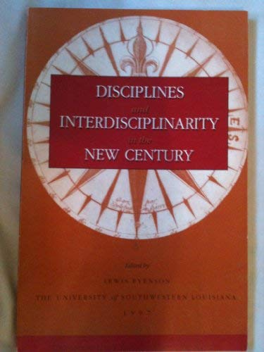 9781889911021: Disciplines & Interdisciplinarity in the New Century (Publications of the Graduate School, University of Southwestern Louisians Vol., 4)