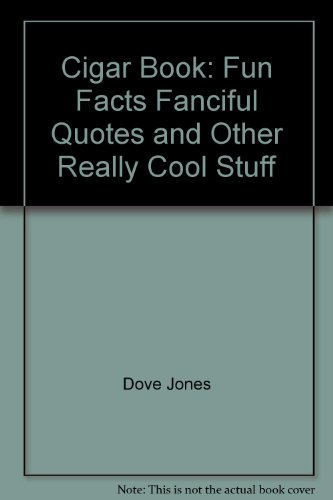 Cigar Book: Fun Facts, Fanciful Quotes and Other Really Cool Stuff: Dove Jones