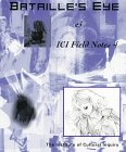 Bataille's Eye & ICI Field Notes 4: Editor: The Institute of Cultural Inquiry (Editor);