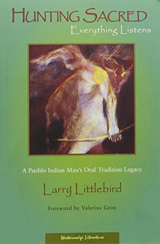 9781889921105: Hunting Sacred, Everything Listens: A Pueblo Indian Man's Oral Tradition Legacy