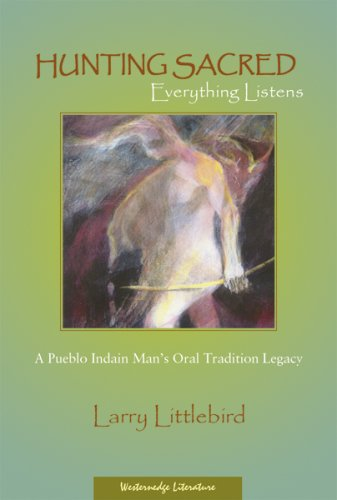9781889921112: Hunting Sacred: Everything Listens : A Pueblo Indian Man's Oral Tradition Legacy