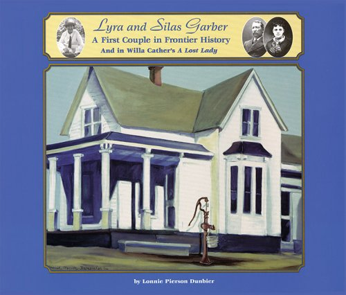 """Lyra and Silas Garber: A First Couple in Frontier History and in Willa Cather's """"A Lost ..."""
