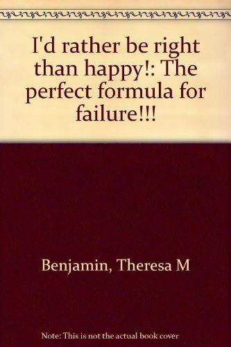 I'd Rather Be Right Than Happy! : Theresa M. Benjamin