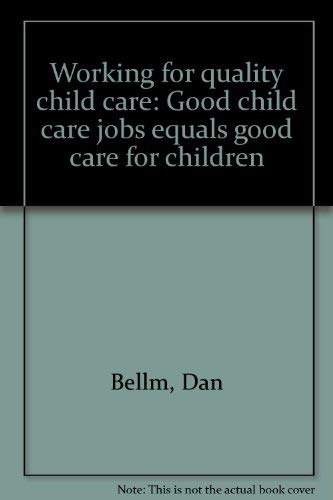 Working for quality child care: Good child care jobs equals good care for children (188995621X) by Bellm, Dan
