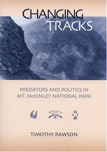 9781889963174: Changing Tracks: Predators and Politics in Mt. McKinley National Park