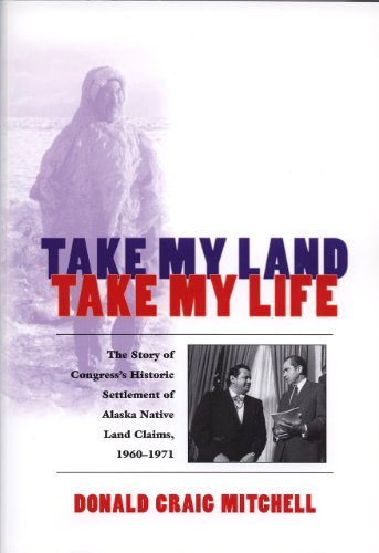 9781889963242: Take My Land, Take My Life: The Story of Congress's Historic Settlement of Alaska Native Land Claims, 1960-1971