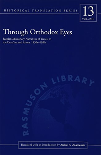 9781889963501: Through Orthodox Eyes: Russian Missionary Narratives of Travels to the Dena'ina and Ahtna 1850s-1930s (Rasmuson Library Historical Translation Series, V. 13)