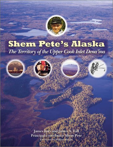 9781889963563: Shem Pete's Alaska: The Territory of the Upper Cook Inlet Dena'ina