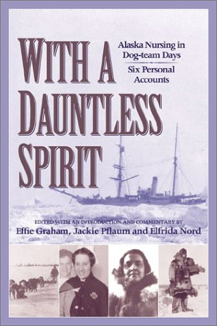 9781889963617: With a Dauntless Spirit: Alaska Nursing in Dog-Team Days.
