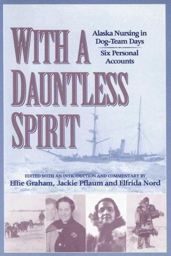 9781889963624: With a Dauntless Spirit: Alaska Nursing in Dog-Team Days.