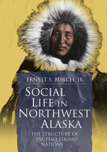 9781889963785: Social Life in Northwest Alaska: The Structure of Inupiaq Eskimo Nations