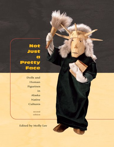 9781889963853: Not Just a Pretty Face: Dolls and Human Figurines in Alaska Native Cultures