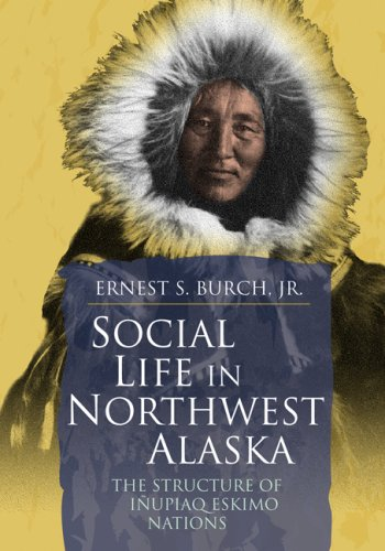 9781889963921: Social Life in Northwest Alaska: The Structure of Inupiaq Eskimo Nations