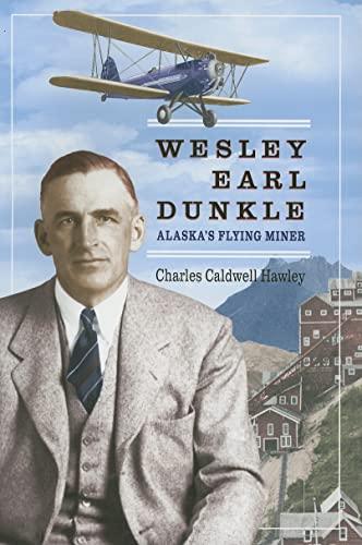 9781889963938: Wesley Earl Dunkle: Alaska's Flying Miner