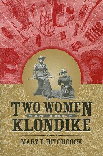 Two Women in the Klondike (University of Alaska Press' Classic Reprint Series): Hitchcock, ...