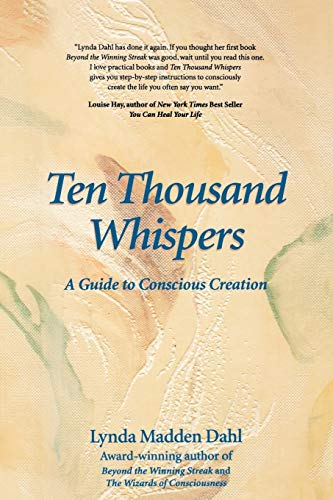 Ten Thousand Whispers: A Guide to Conscious Creation: Lynda Madden Dahl