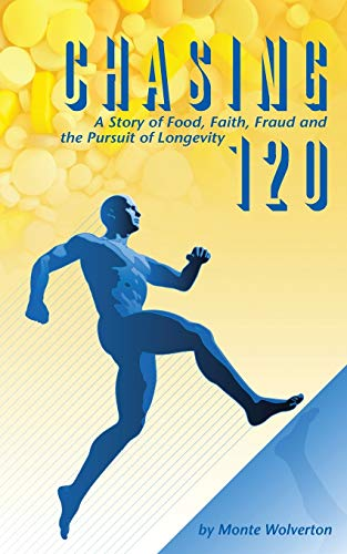 9781889973159: Chasing 120: A Story of Food, Faith, Fraud and the Pursuit of Longevity