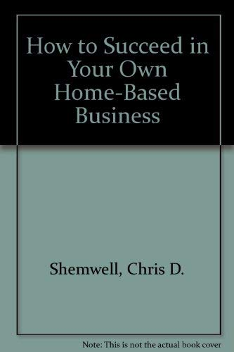 9781889976037: How to Succeed in Your Own Home-Based Business