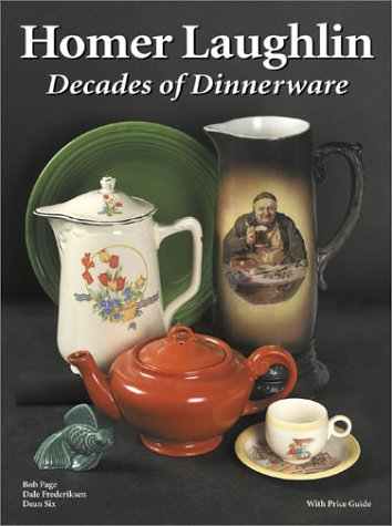 Homer Laughlin: Decades of Dinnerware, With Price Guide: Page, Bob, Frederiksen, Dale, Six, Dean