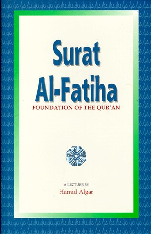 Surat Al-Fatiha: Foundation of the Qur'an: Algar, Hamid