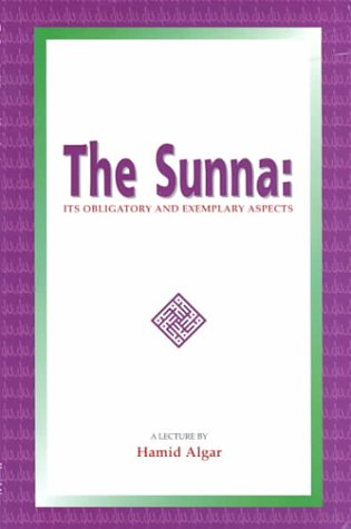 The Sunna: Its Obligatory and Exemplacry Aspects (1889999016) by Algar, Hamid