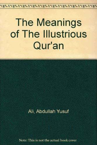 The Meanings of The Illustrious Qur'an: Abdullah Yusuf Ali
