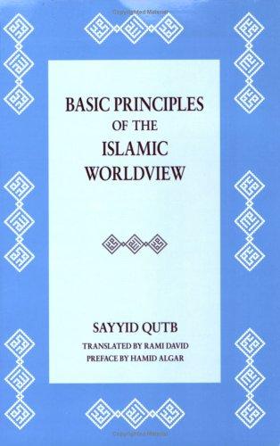 Basic Principles of Islamic Worldview: Sayyid Qutb, Rami David (Translator), Hamid Algar (Preface)