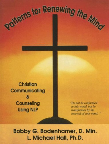 Patterns for Renewing the Mind: Christian Communicating & Counseling Using NLP: Bodenhamer, ...