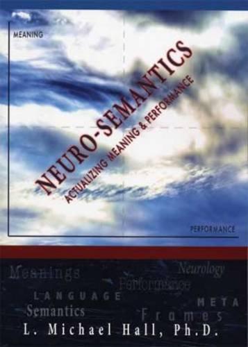 9781890001407: Neuro-Semantics: Actaulizing Meaning & Performance